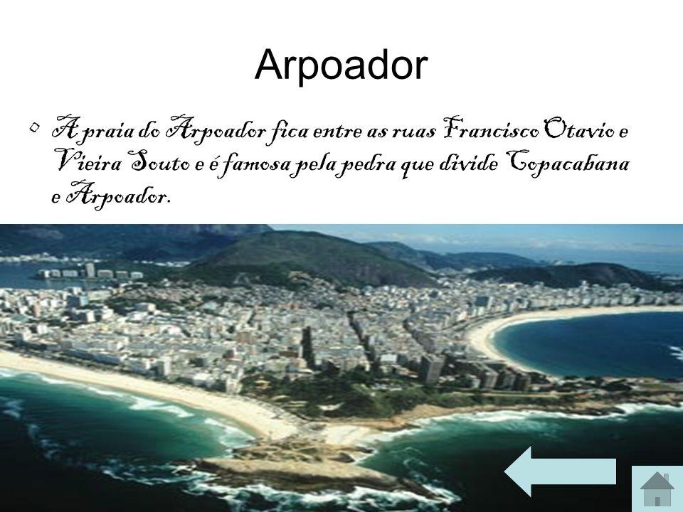 Arpoador A praia do Arpoador fica entre as ruas Francisco Otavio e Vieira Souto e é famosa pela pedra que divide Copacabana e Arpoador.