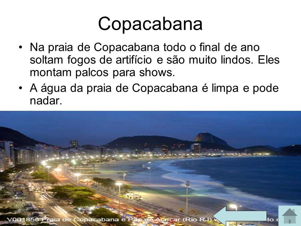 Copacabana Na praia de Copacabana todo o final de ano soltam fogos de artifício e são muito lindos. Eles montam palcos para shows.