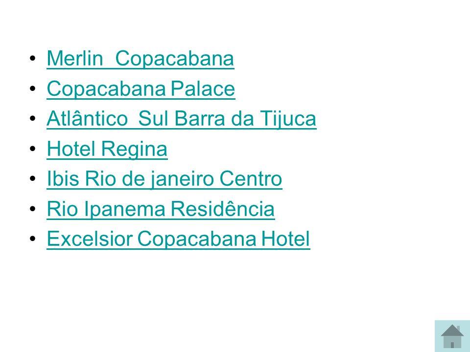 Merlin Copacabana Copacabana Palace. Atlântico Sul Barra da Tijuca. Hotel Regina. Ibis Rio de janeiro Centro.