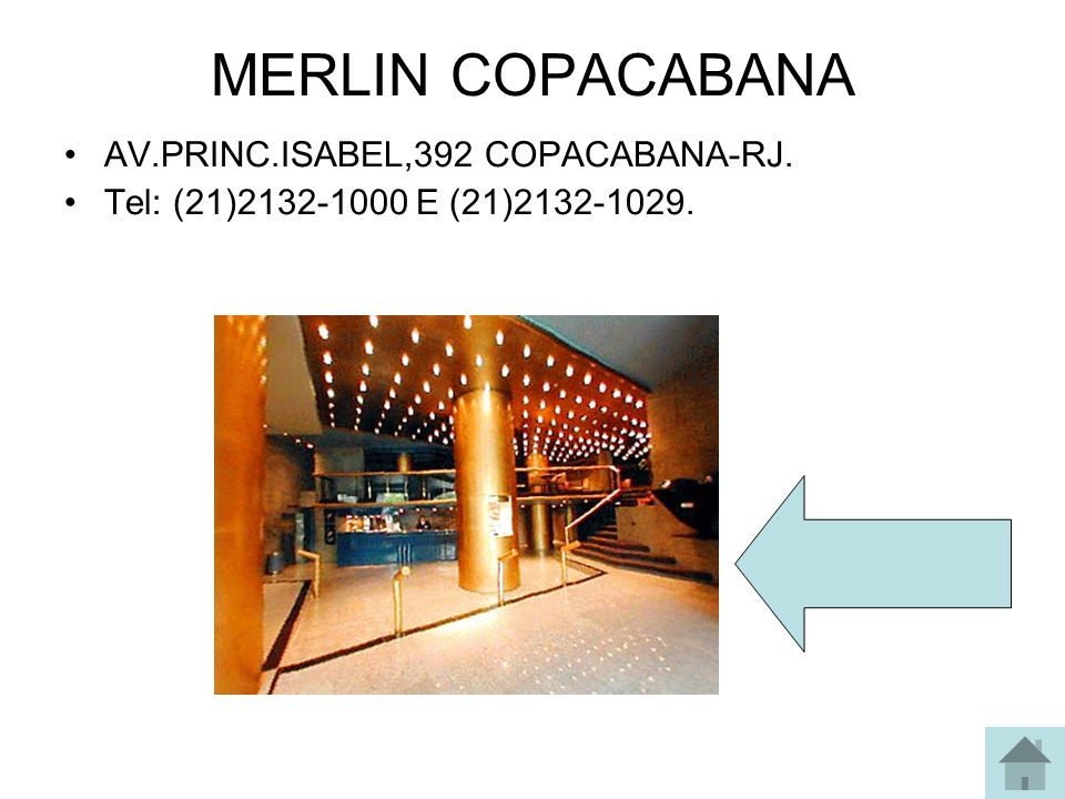 MERLIN COPACABANA AV.PRINC.ISABEL,392 COPACABANA-RJ.