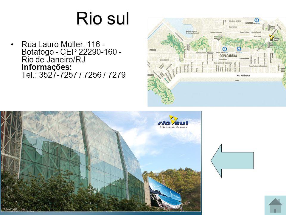Rio sul Rua Lauro Müller, 116 - Botafogo - CEP 22290-160 - Rio de Janeiro/RJ Informações: Tel.: 3527-7257 / 7256 / 7279.