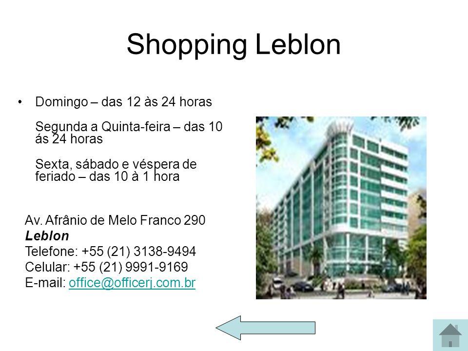 Shopping Leblon Domingo – das 12 às 24 horas Segunda a Quinta-feira – das 10 ás 24 horas Sexta, sábado e véspera de feriado – das 10 à 1 hora.