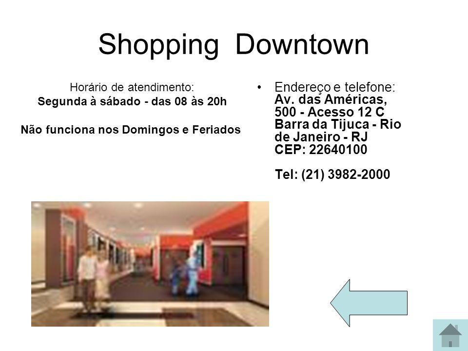Shopping Downtown Horário de atendimento: Segunda à sábado - das 08 às 20h Não funciona nos Domingos e Feriados.