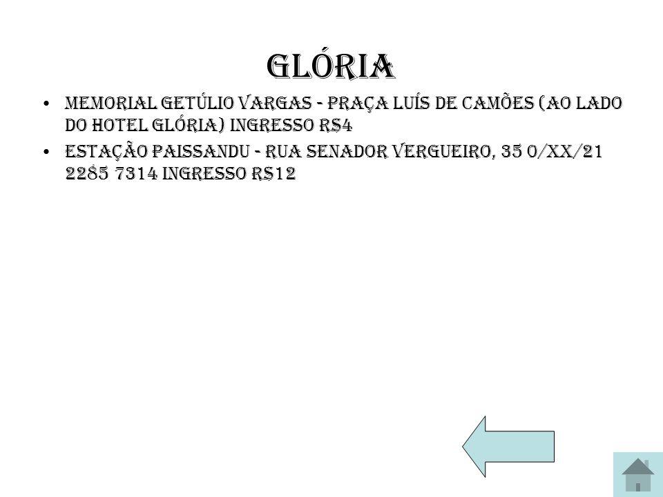 Glória Memorial Getúlio Vargas - Praça Luís de Camões (ao lado do Hotel Glória) Ingresso R$4.