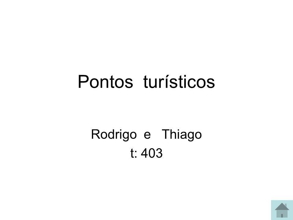 Pontos turísticos Rodrigo e Thiago t: 403
