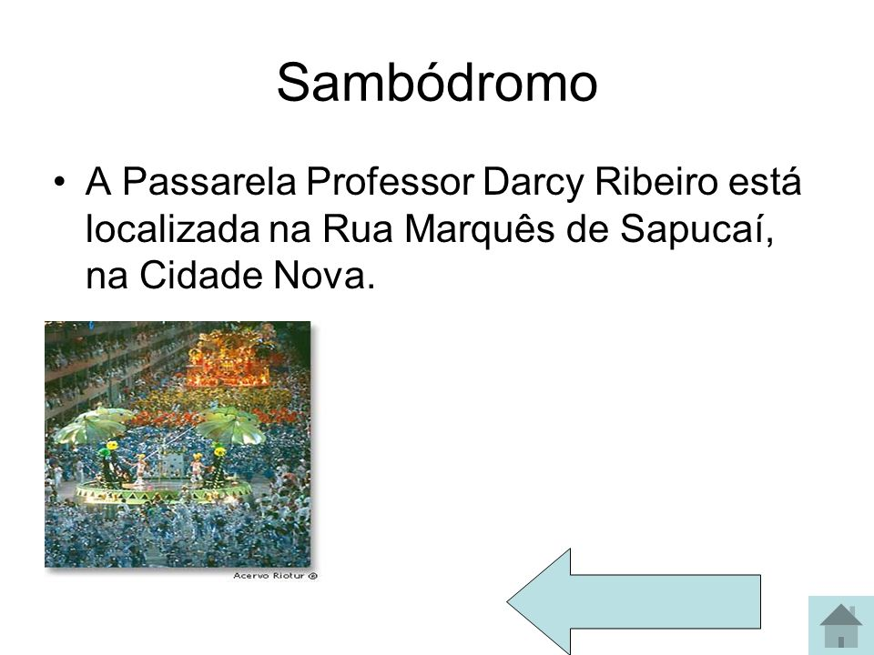 Sambódromo A Passarela Professor Darcy Ribeiro está localizada na Rua Marquês de Sapucaí, na Cidade Nova.