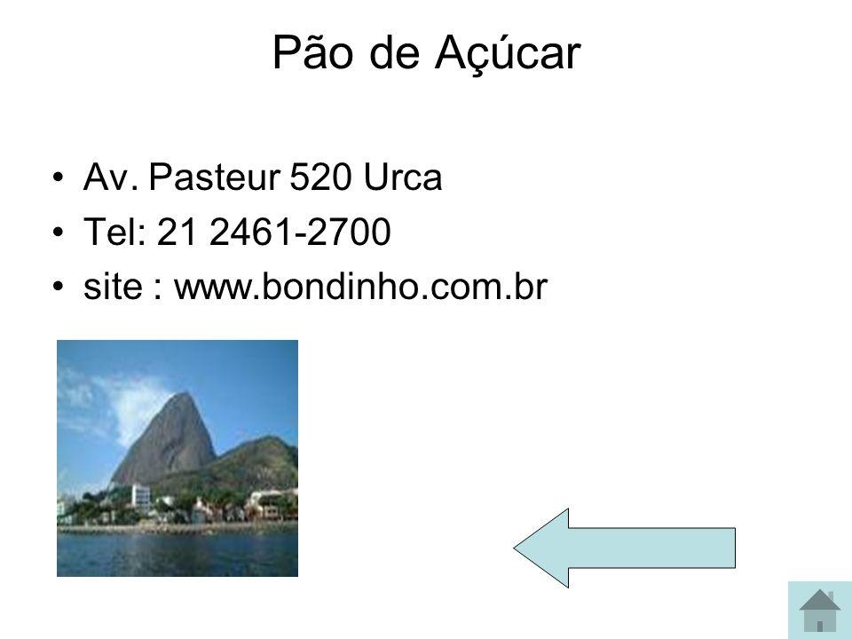 Pão de Açúcar Av. Pasteur 520 Urca Tel: 21 2461-2700