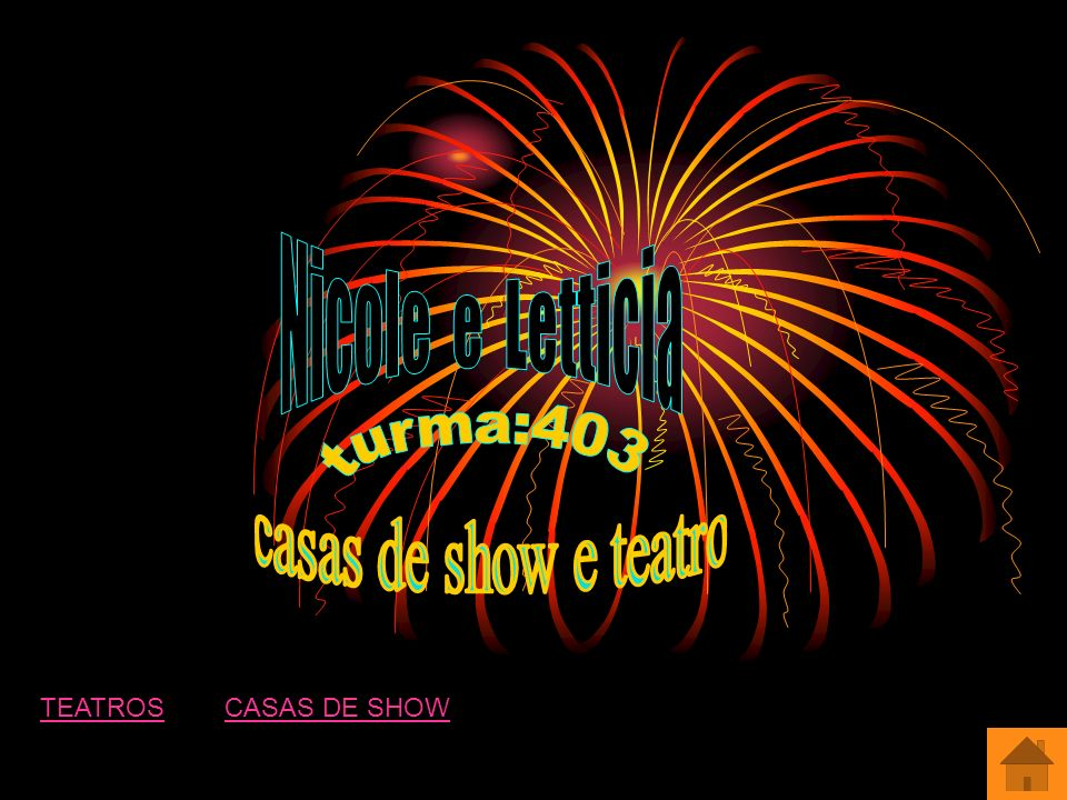 Nicole e Letticia turma:403 casas de show e teatro TEATROS