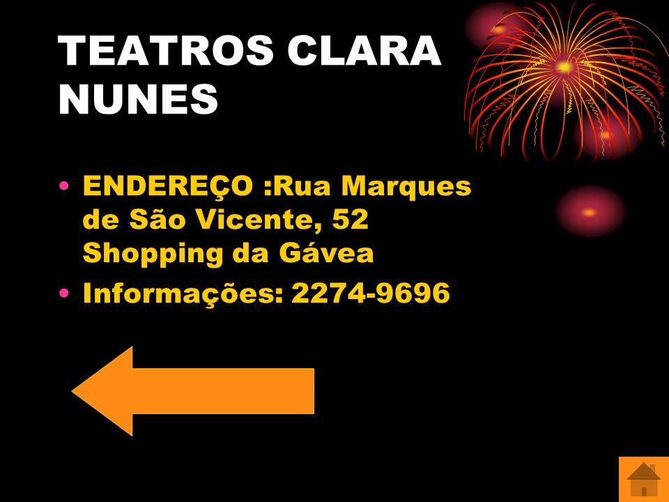 TEATROS CLARA NUNES ENDEREÇO :Rua Marques de São Vicente, 52 Shopping da Gávea.