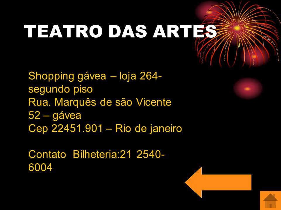 TEATRO DAS ARTES Shopping gávea – loja 264- segundo piso