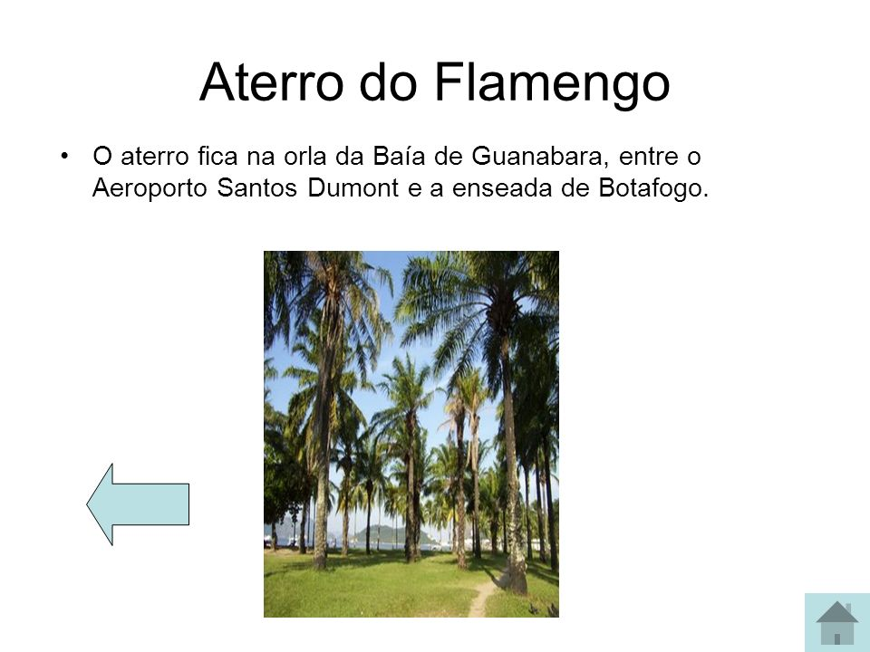 Aterro do Flamengo O aterro fica na orla da Baía de Guanabara, entre o Aeroporto Santos Dumont e a enseada de Botafogo.