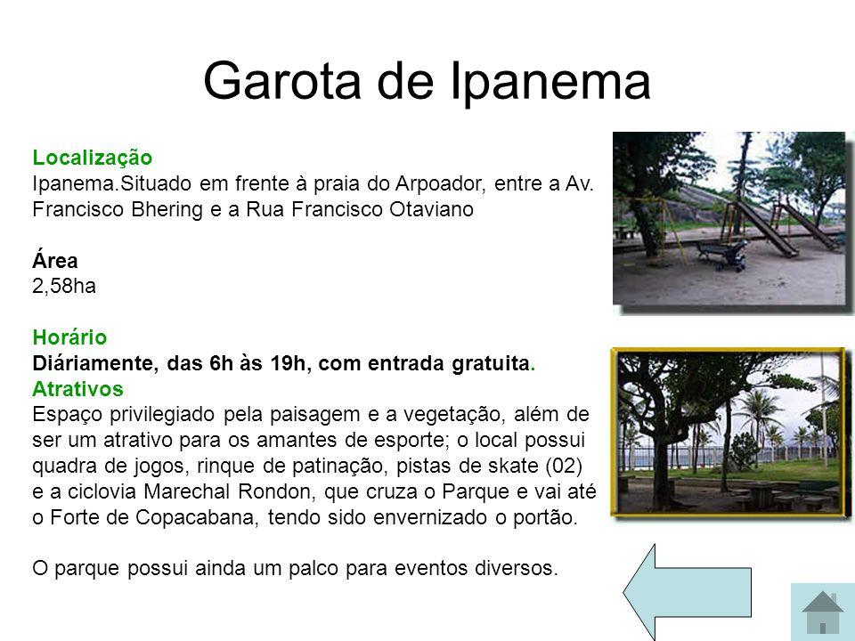 Garota de Ipanema Localização Ipanema.Situado em frente à praia do Arpoador, entre a Av. Francisco Bhering e a Rua Francisco Otaviano Área 2,58ha.
