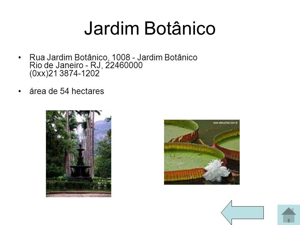 Jardim Botânico Rua Jardim Botânico, 1008 - Jardim Botânico Rio de Janeiro - RJ, 22460000 (0xx)21 3874-1202.