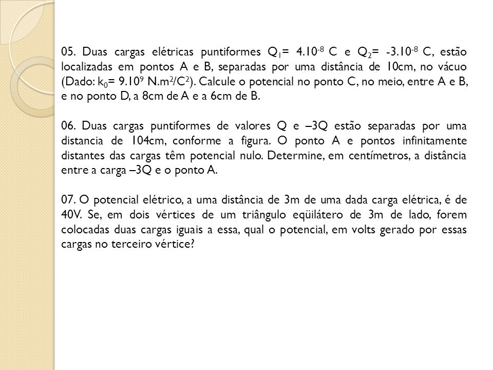 05. Duas cargas elétricas puntiformes Q1= 4. 10-8 C e Q2= -3