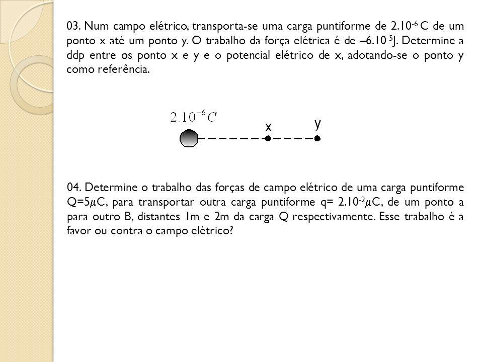 03. Num campo elétrico, transporta-se uma carga puntiforme de 2
