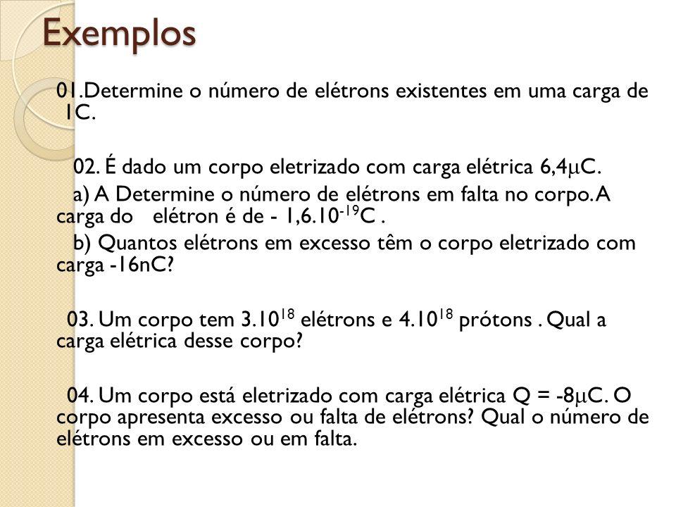 Exemplos 02. É dado um corpo eletrizado com carga elétrica 6,4C.