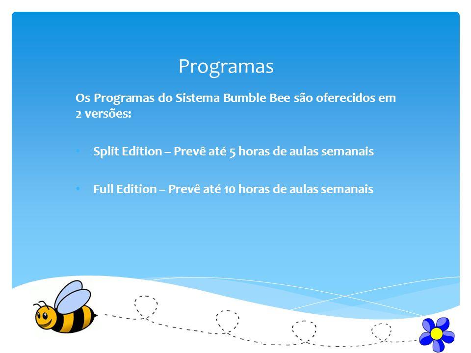 Programas Os Programas do Sistema Bumble Bee são oferecidos em 2 versões: Split Edition – Prevê até 5 horas de aulas semanais.