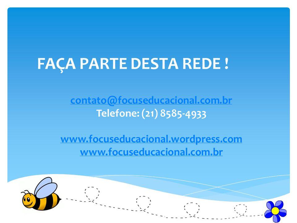 FAÇA PARTE DESTA REDE ! contato@focuseducacional.com.br
