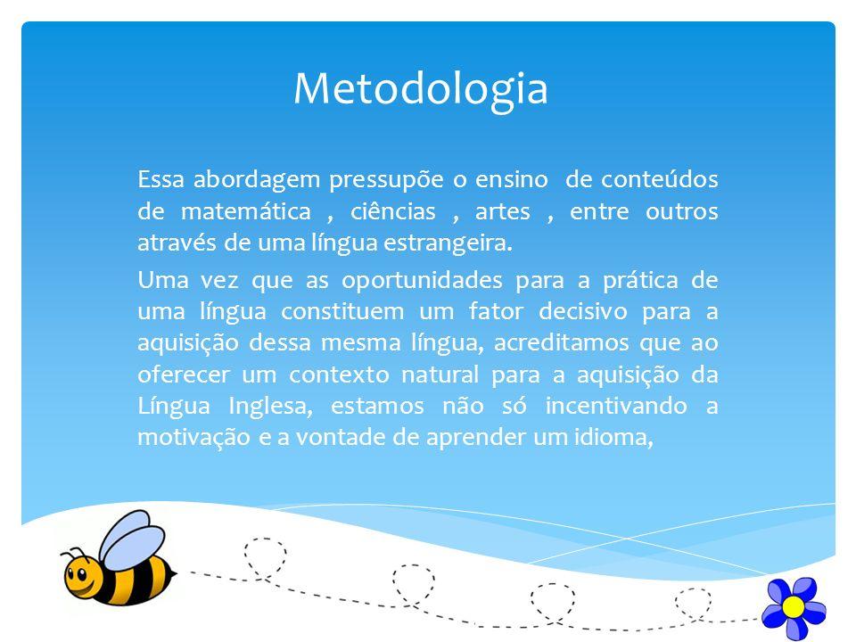 Metodologia Essa abordagem pressupõe o ensino de conteúdos de matemática , ciências , artes , entre outros através de uma língua estrangeira.