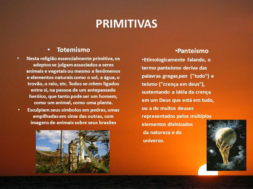 PRIMITIVAS Totemismo Panteísmo Etimologicamente falando, o