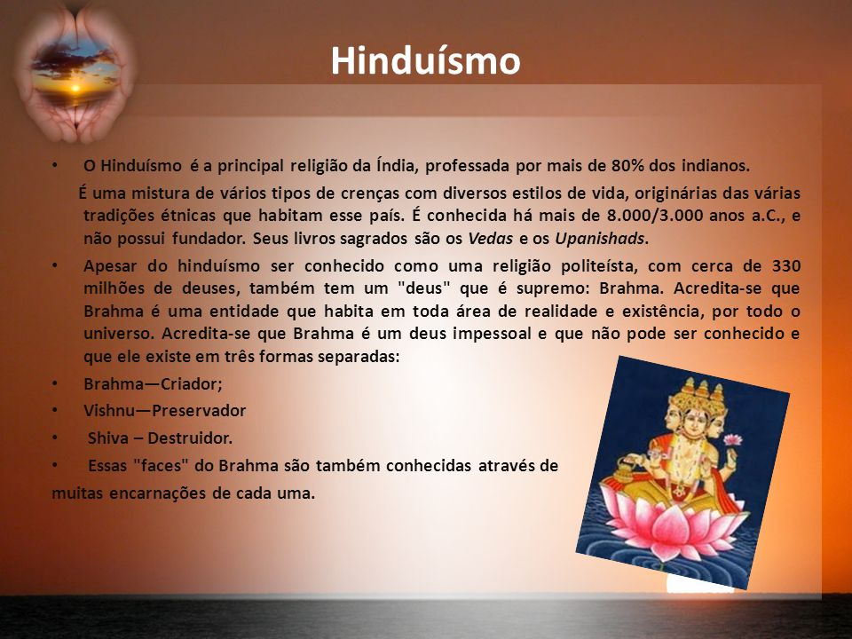 Hinduísmo O Hinduísmo é a principal religião da Índia, professada por mais de 80% dos indianos.