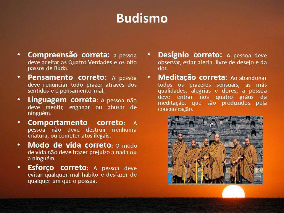 Budismo Compreensão correta: a pessoa deve aceitar as Quatro Verdades e os oito passos de Buda.