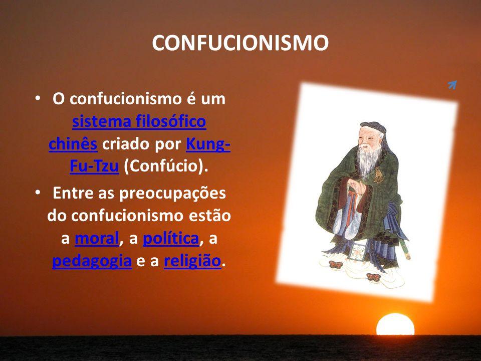 CONFUCIONISMO O confucionismo é um sistema filosófico chinês criado por Kung-Fu-Tzu (Confúcio).