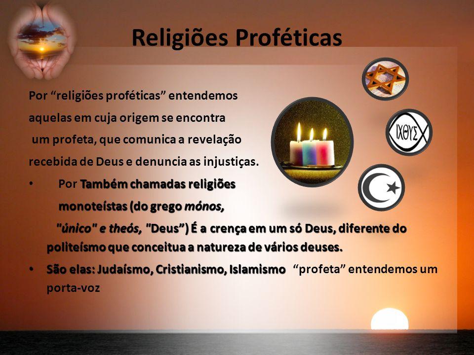 Religiões Proféticas Por religiões proféticas entendemos