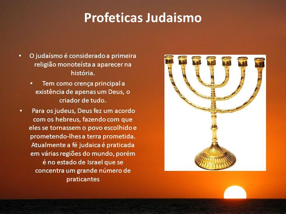 Profeticas Judaismo O judaísmo é considerado a primeira religião monoteísta a aparecer na história.