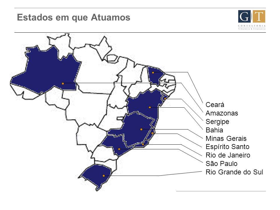 Estados em que Atuamos Ceará Amazonas Sergipe Bahia Minas Gerais
