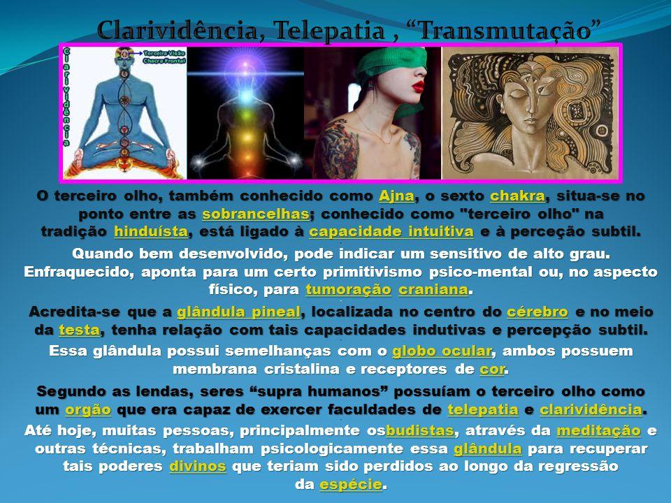 Clarividência, Telepatia , Transmutação