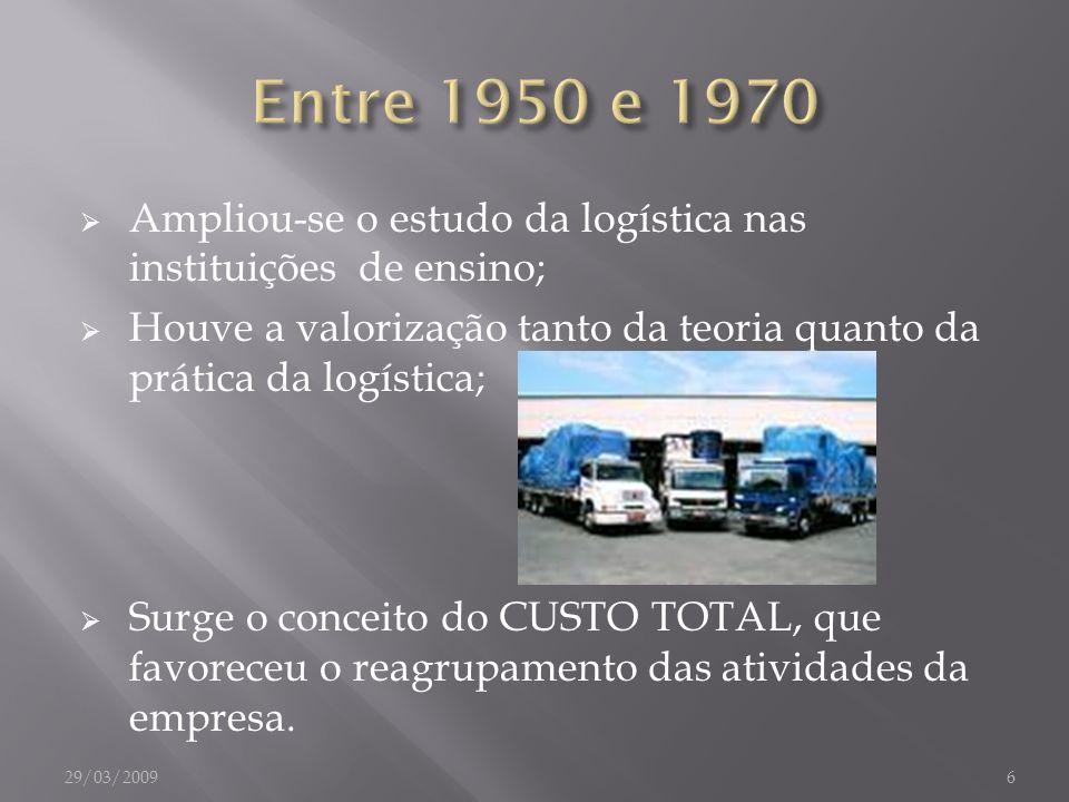 Entre 1950 e 1970 Ampliou-se o estudo da logística nas instituições de ensino; Houve a valorização tanto da teoria quanto da prática da logística;