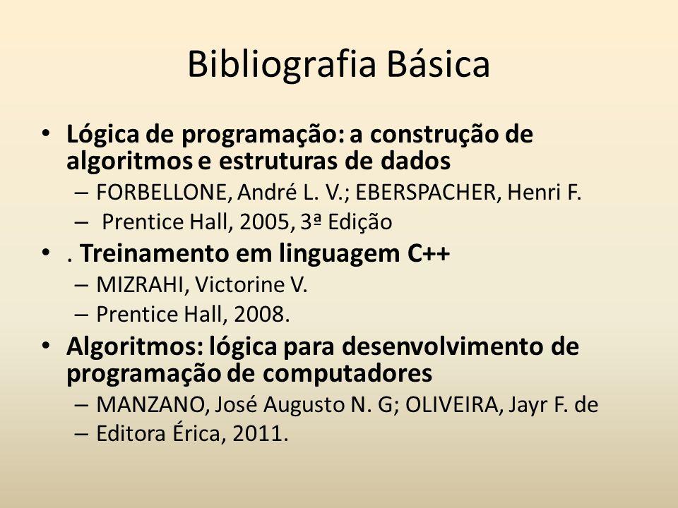 Bibliografia Básica Lógica de programação: a construção de algoritmos e estruturas de dados. FORBELLONE, André L. V.; EBERSPACHER, Henri F.