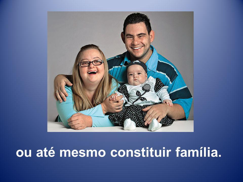 ou até mesmo constituir família.