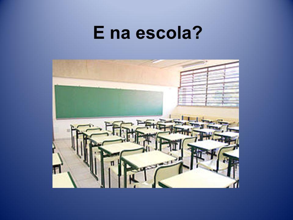 E na escola
