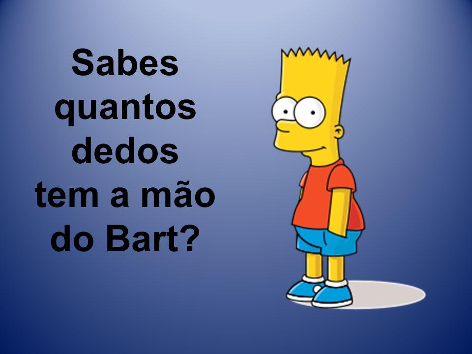 Sabes quantos dedos tem a mão do Bart