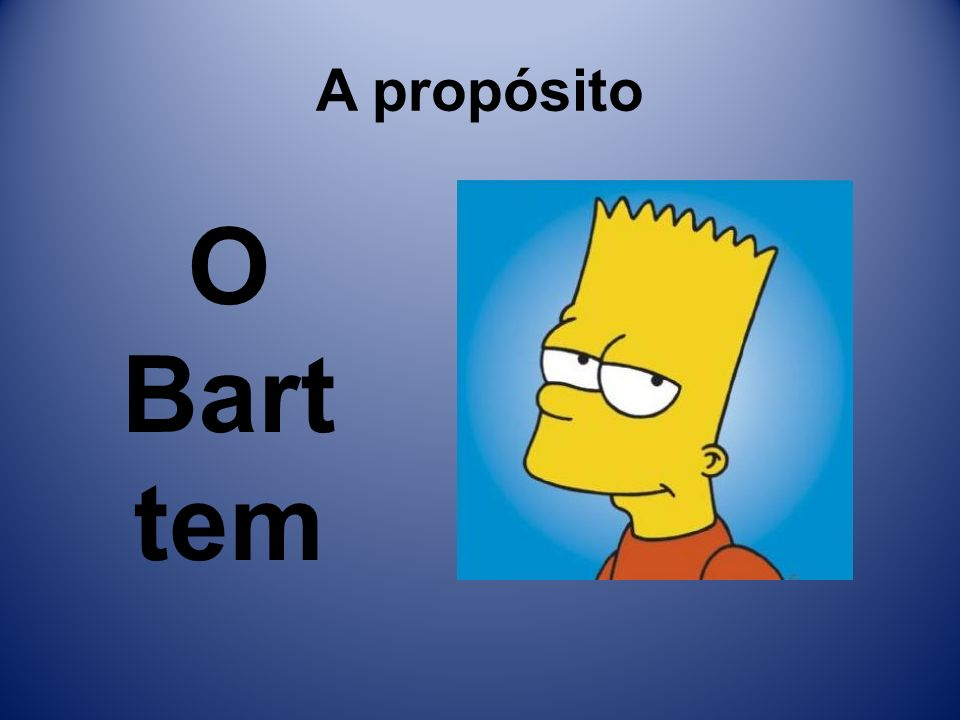 A propósito O Bart tem