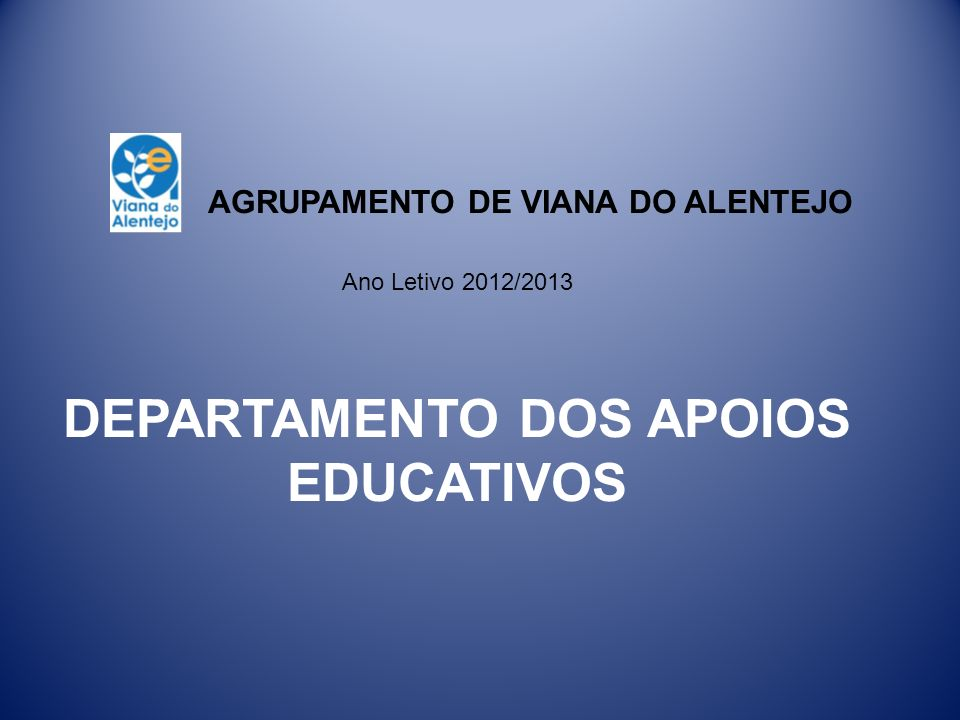 AGRUPAMENTO DE Viana do Alentejo Ano Letivo 2012/2013 DEPARTAMENTO DOS APOIOS EDUCATIVOS