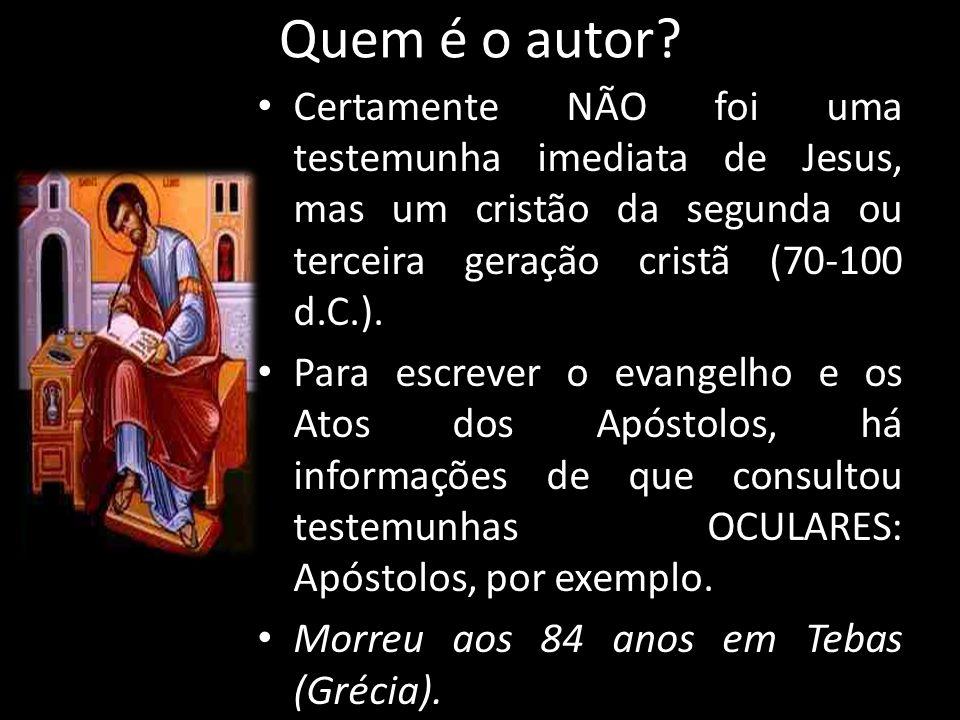 Quem é o autor Certamente NÃO foi uma testemunha imediata de Jesus, mas um cristão da segunda ou terceira geração cristã (70-100 d.C.).