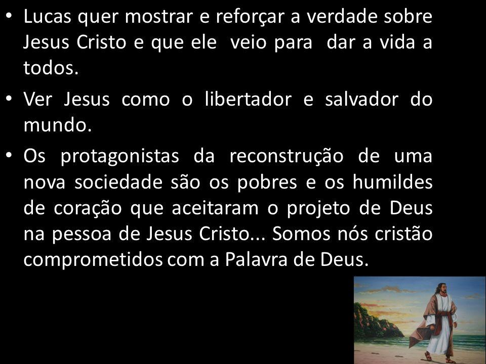 Lucas quer mostrar e reforçar a verdade sobre Jesus Cristo e que ele veio para dar a vida a todos.