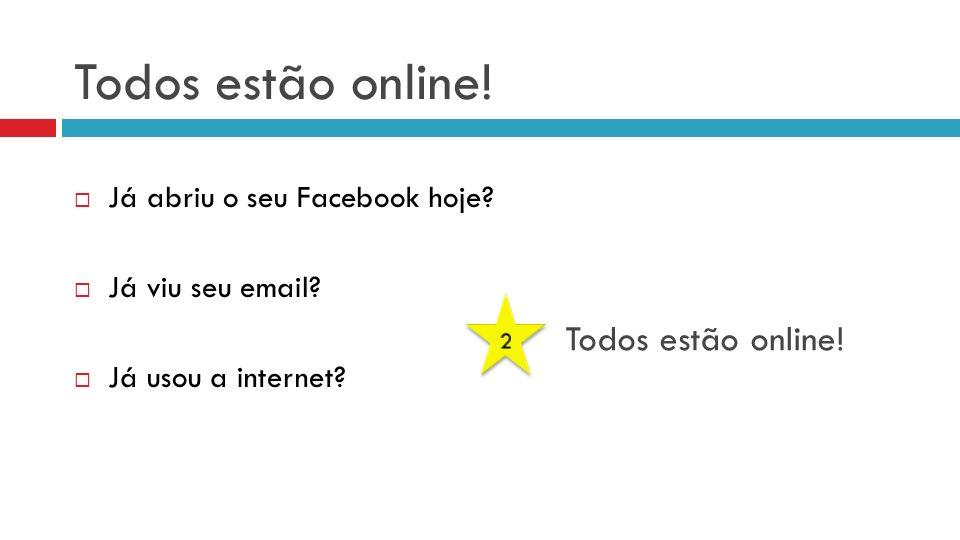 Todos estão online! Todos estão online! Já abriu o seu Facebook hoje