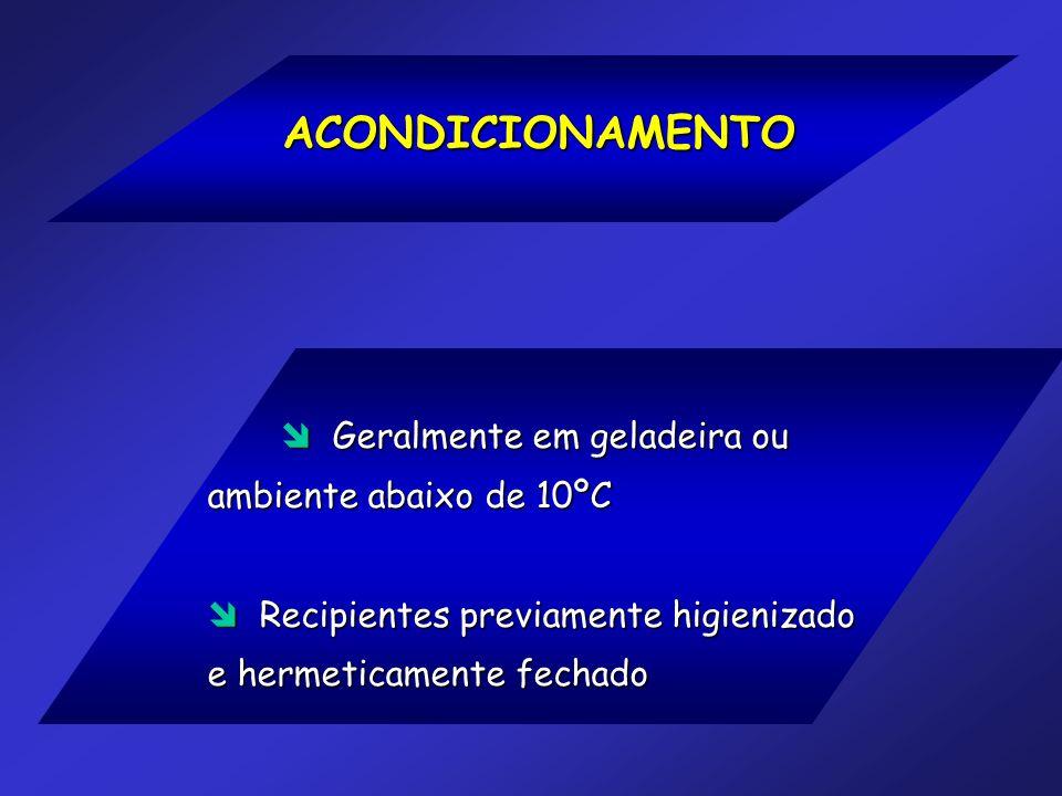 ACONDICIONAMENTO  Geralmente em geladeira ou ambiente abaixo de 10ºC