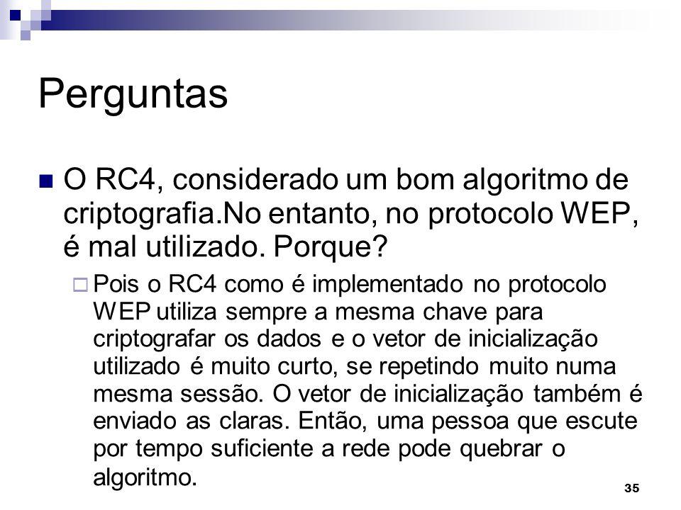 Perguntas O RC4, considerado um bom algoritmo de criptografia.No entanto, no protocolo WEP, é mal utilizado. Porque
