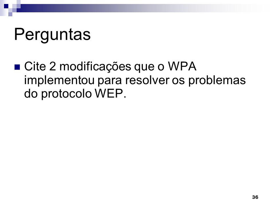 Perguntas Cite 2 modificações que o WPA implementou para resolver os problemas do protocolo WEP.