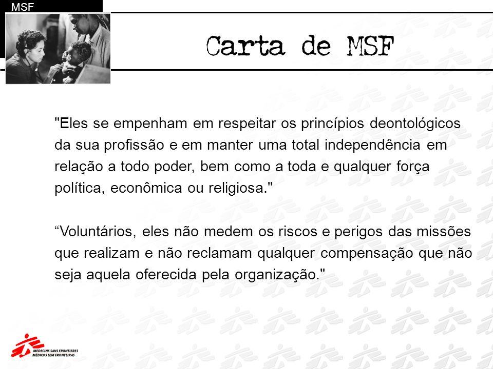 MSF Carta de MSF. Eles se empenham em respeitar os princípios deontológicos. da sua profissão e em manter uma total independência em.