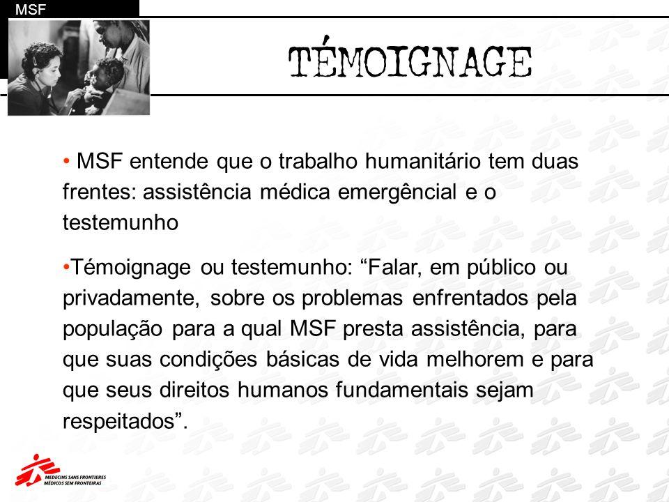 MSF TÉMOIGNAGE. MSF entende que o trabalho humanitário tem duas frentes: assistência médica emergêncial e o testemunho.
