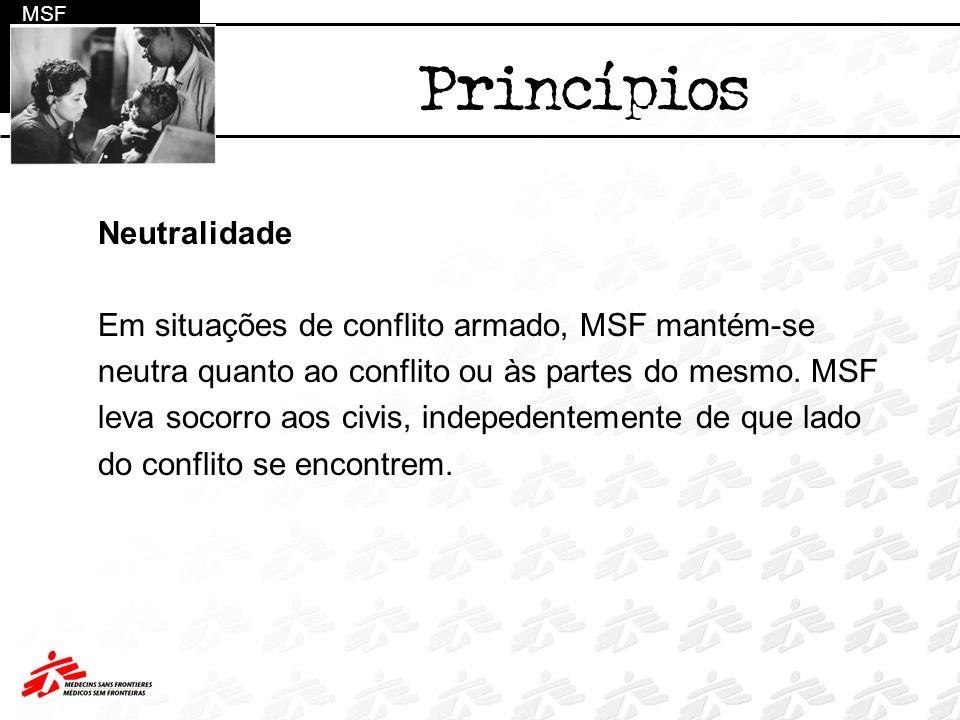 Princípios Neutralidade Em situações de conflito armado, MSF mantém-se