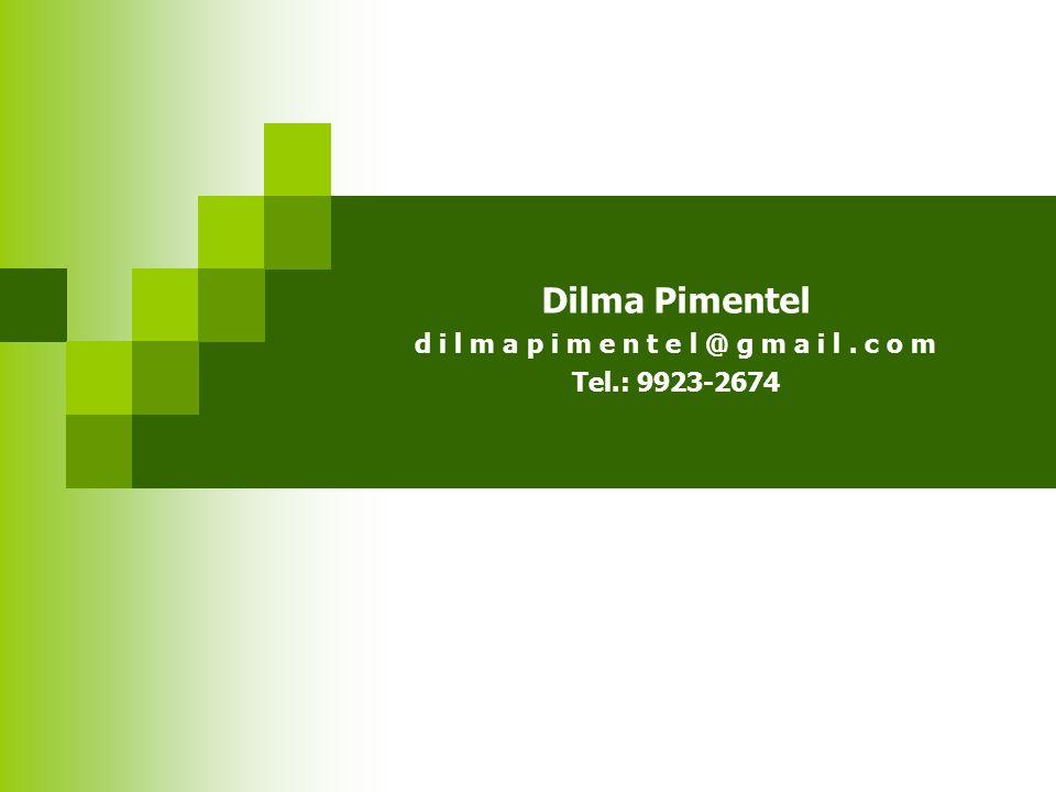 Dilma Pimentel d i l m a p i m e n t e l @ g m a i l. c o m Tel