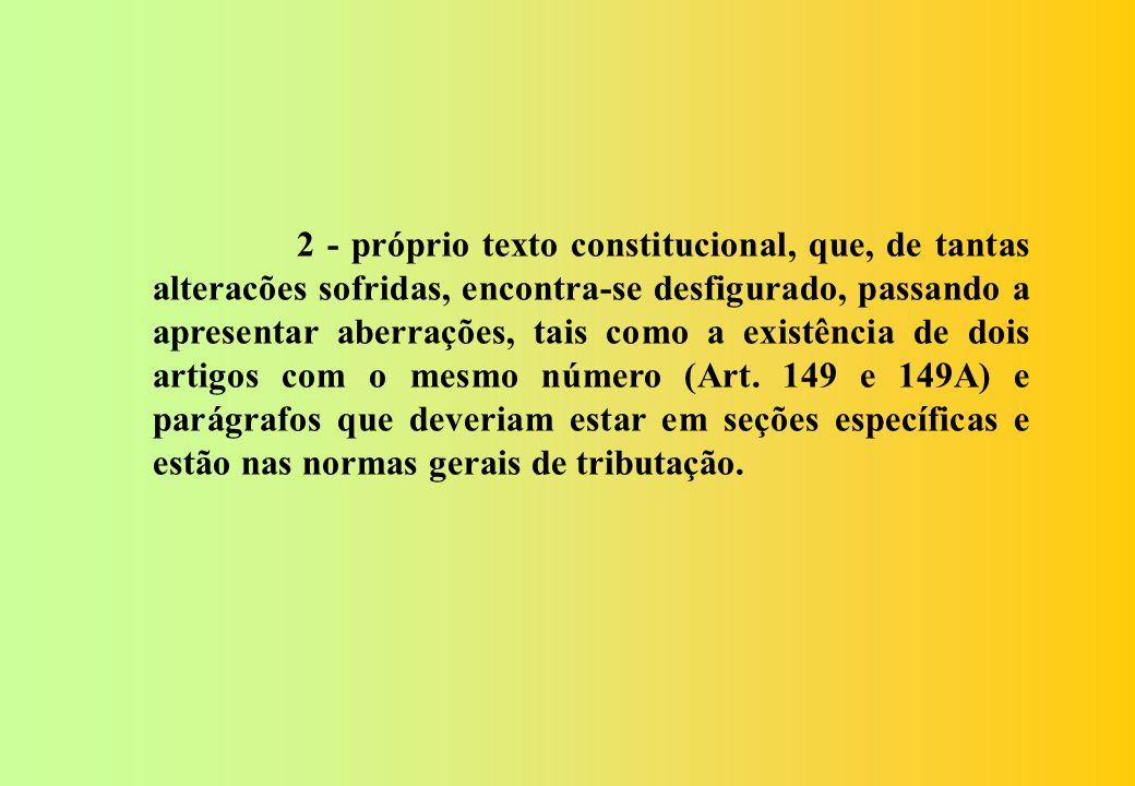 2 - próprio texto constitucional, que, de tantas alteracões sofridas, encontra-se desfigurado, passando a apresentar aberrações, tais como a existência de dois artigos com o mesmo número (Art.