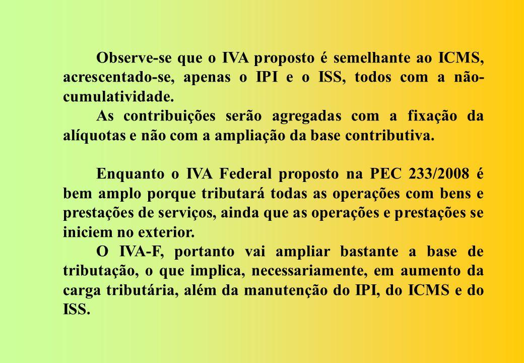 Observe-se que o IVA proposto é semelhante ao ICMS, acrescentado-se, apenas o IPI e o ISS, todos com a não-cumulatividade.